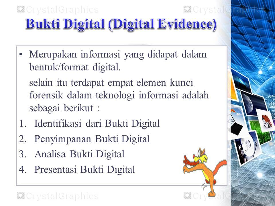 Merupakan informasi yang didapat dalam bentuk/format digital. selain itu terdapat empat elemen kunci forensik dalam teknologi informasi adalah sebagai
