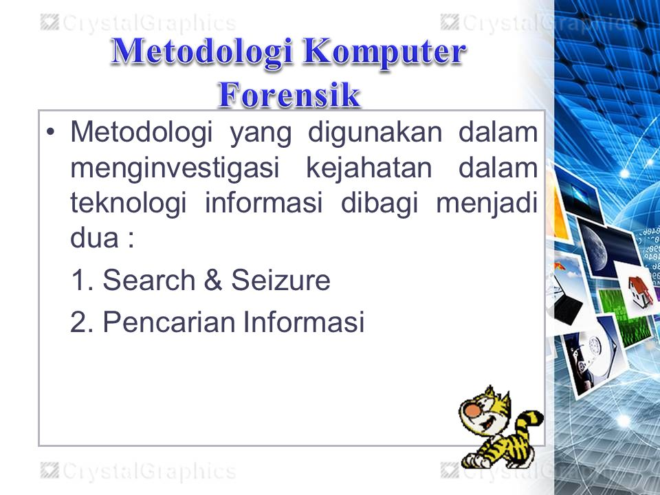 Metodologi yang digunakan dalam menginvestigasi kejahatan dalam teknologi informasi dibagi menjadi dua : 1. Search & Seizure 2. Pencarian Informasi