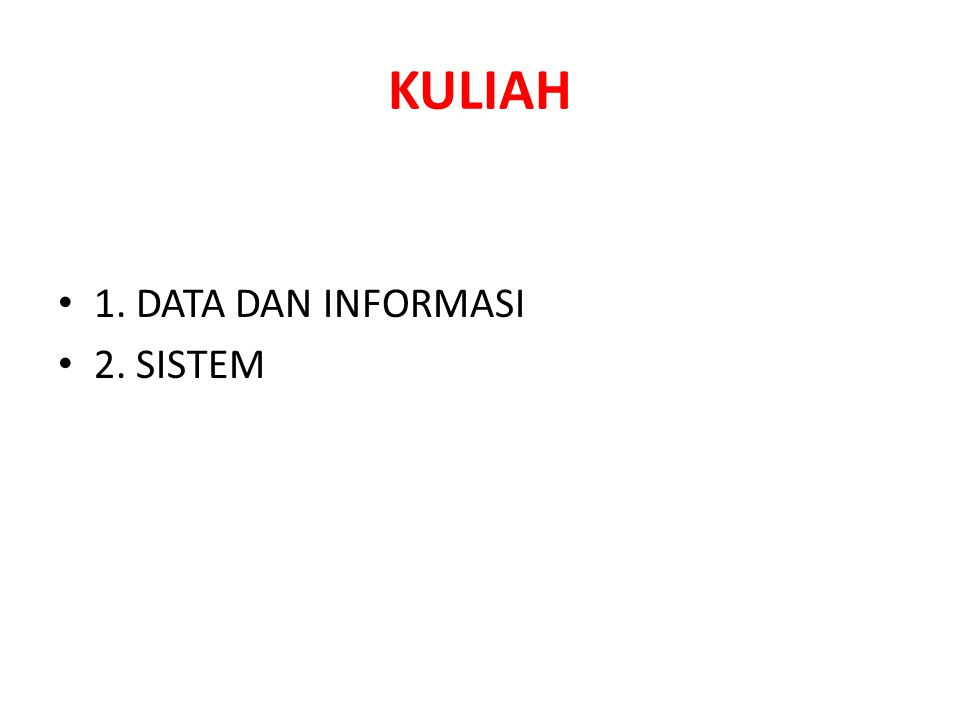 KULIAH 1. DATA DAN INFORMASI 2. SISTEM