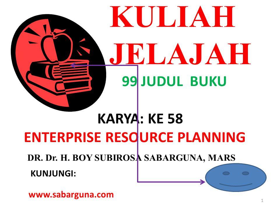 KULIAH JELAJAH 99 JUDUL BUKU KARYA: KE 58 ENTERPRISE RESOURCE PLANNING DR.