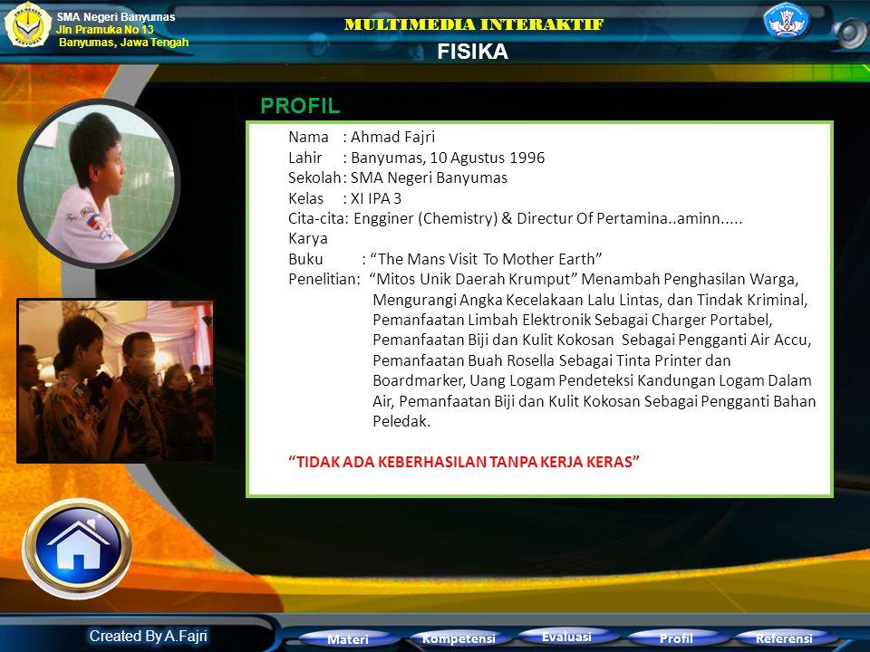 REFERENSI SMA Negeri Banyumas Jln Pramuka No 13 Banyumas, Jawa Tengah FISIKA MULTIMEDIA INTERAKTIF Kompetensi Evaluasi ReferensiProfil Materi 3. http: