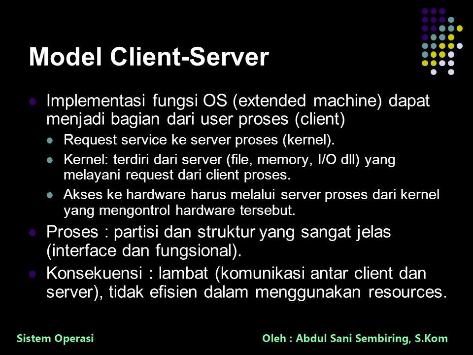 38 Model Client-Server Implementasi fungsi OS (extended machine) dapat menjadi bagian dari user proses (client) Request service ke server proses (kernel).
