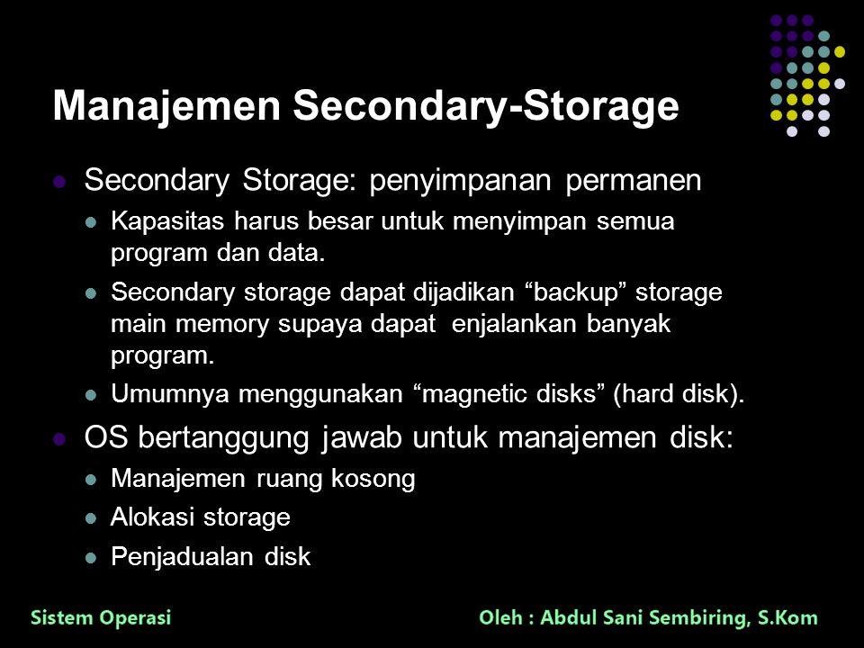 6 Manajemen Secondary-Storage Secondary Storage: penyimpanan permanen Kapasitas harus besar untuk menyimpan semua program dan data. Secondary storage