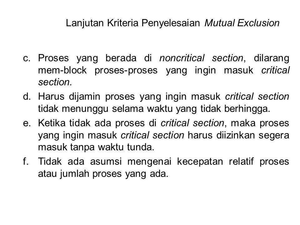 c.Proses yang berada di noncritical section, dilarang mem-block proses-proses yang ingin masuk critical section. d.Harus dijamin proses yang ingin mas
