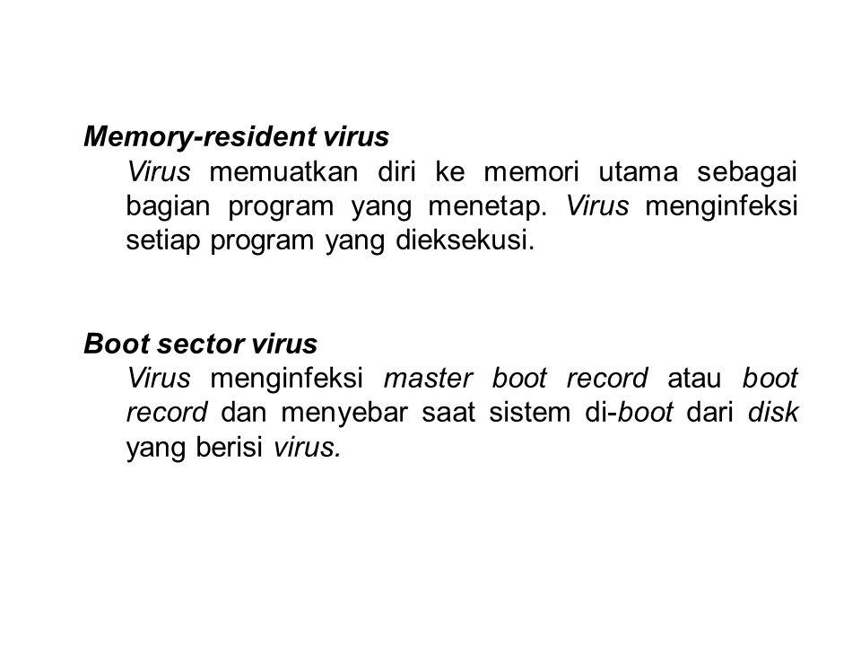 Memory-resident virus Virus memuatkan diri ke memori utama sebagai bagian program yang menetap. Virus menginfeksi setiap program yang dieksekusi. Boot