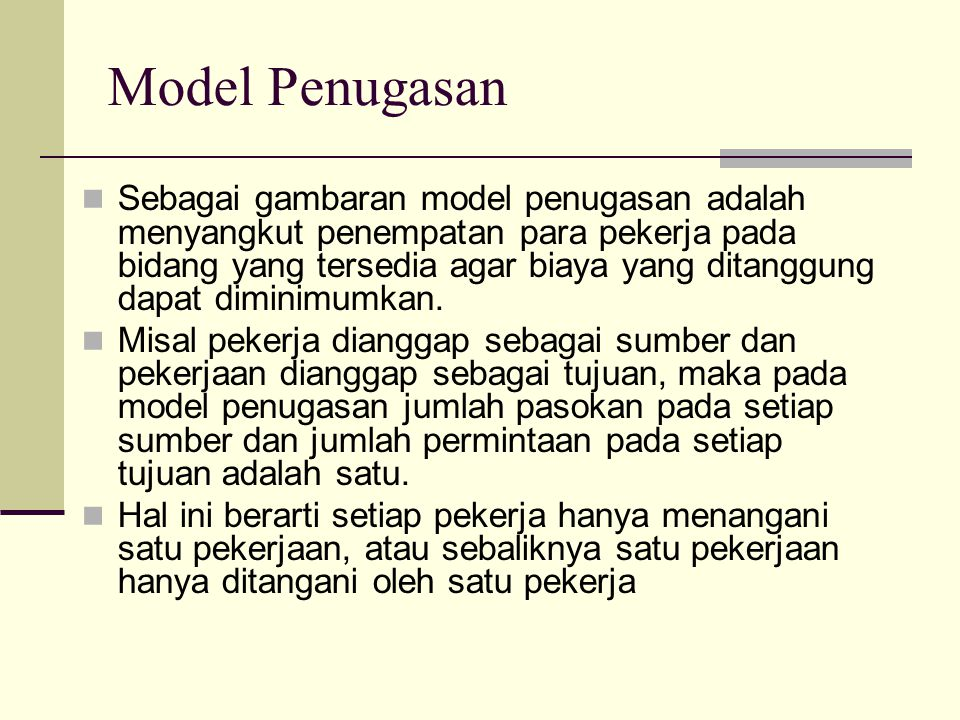 Model Penugasan Sebagai gambaran model penugasan adalah menyangkut penempatan para pekerja pada bidang yang tersedia agar biaya yang ditanggung dapat