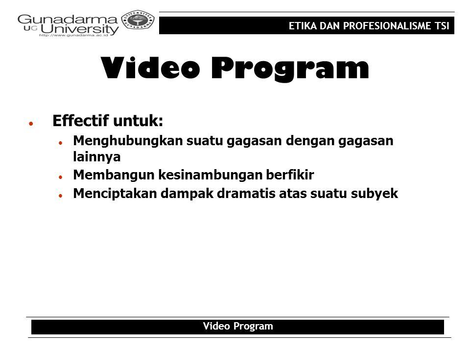 ETIKA DAN PROFESIONALISME TSI Video Program Effectif untuk: Menghubungkan suatu gagasan dengan gagasan lainnya Membangun kesinambungan berfikir Mencip