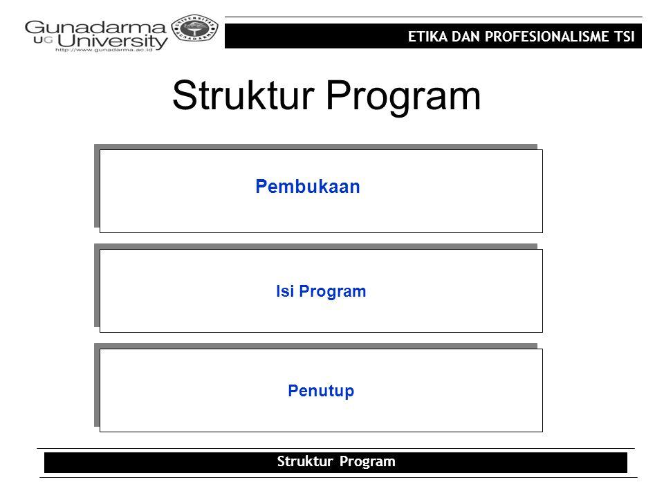 ETIKA DAN PROFESIONALISME TSI Struktur Program Isi Program Penutup Pembukaan