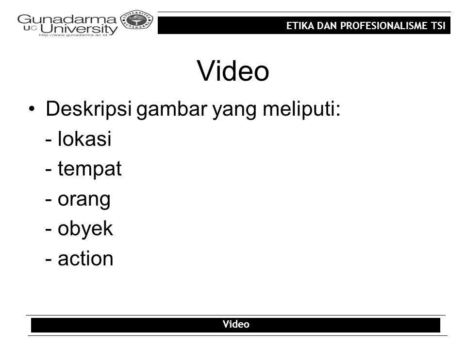 ETIKA DAN PROFESIONALISME TSI Video Deskripsi gambar yang meliputi: - lokasi - tempat - orang - obyek - action Video