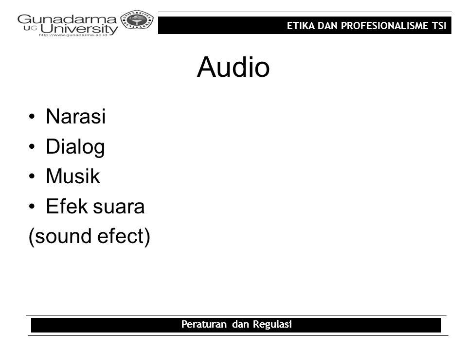 ETIKA DAN PROFESIONALISME TSI Audio Narasi Dialog Musik Efek suara (sound efect) Peraturan dan Regulasi