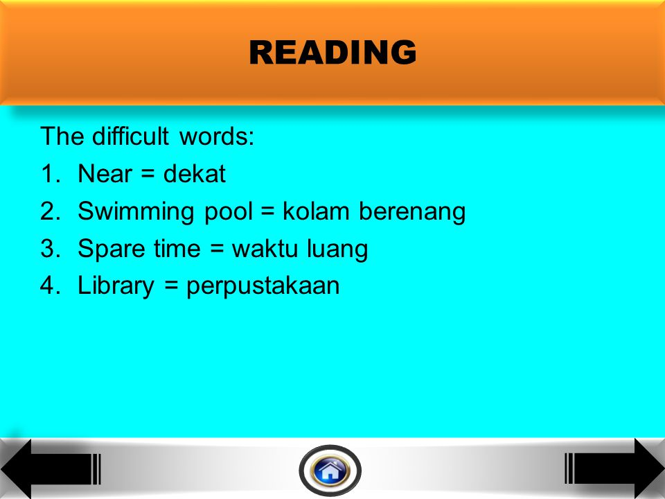 READING The difficult words: 1.Near = dekat 2.Swimming pool = kolam berenang 3.Spare time = waktu luang 4.Library = perpustakaan