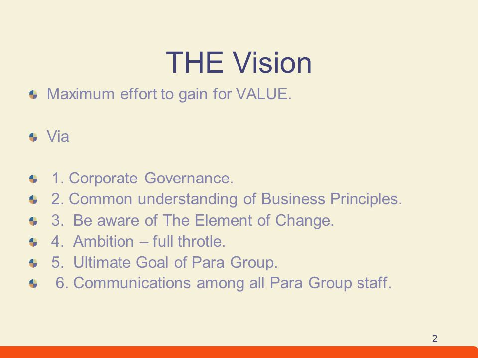 2 THE Vision Maximum effort to gain for VALUE. Via 1. Corporate Governance. 2. Common understanding of Business Principles. 3. Be aware of The Element