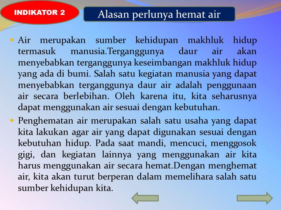 A. Manfaat Air Indikator 1 Air yang kita gunakan sehari-hari berasal dari sumber air di antaranya adalah sumur tradisional, sumur pompa, dan air PAM y