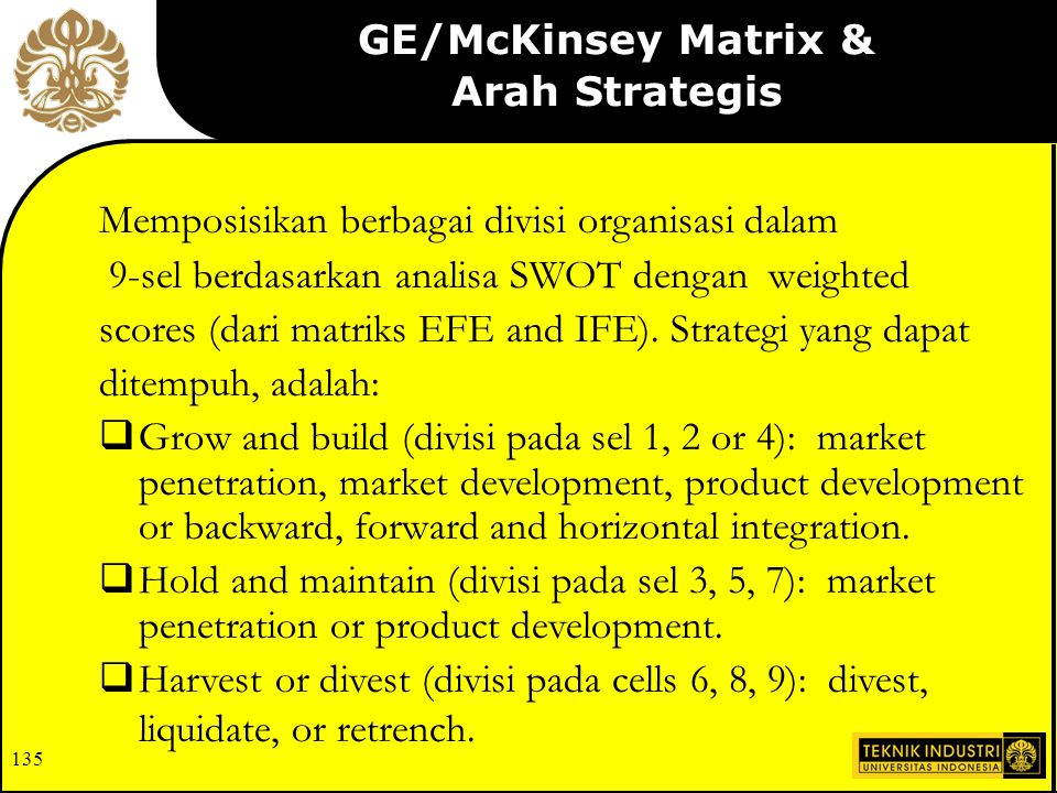 134 GE Multifactor Portfolio Matrix Invest/Grow Selectivity /earnings Harvest /Divest Business Strengths Industry Attractiveness High High Medium Medi