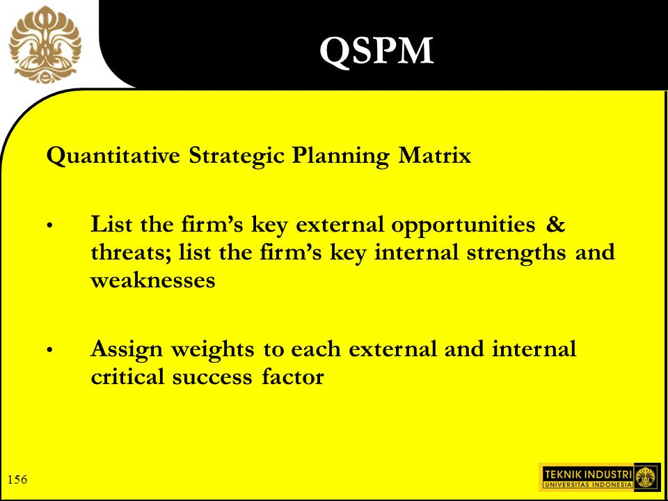 155 Quantitative Strategic Planning Matrix Tool for objective evaluation of alternative strategies Based on identified external and internal crucial s