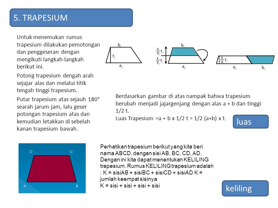 Untuk menemukan rumus trapesium dilakukan pemotongan dan penggeseran dengan mengikuti langkah-langkah berikut ini. Potong trapesium dengah arah sejaja