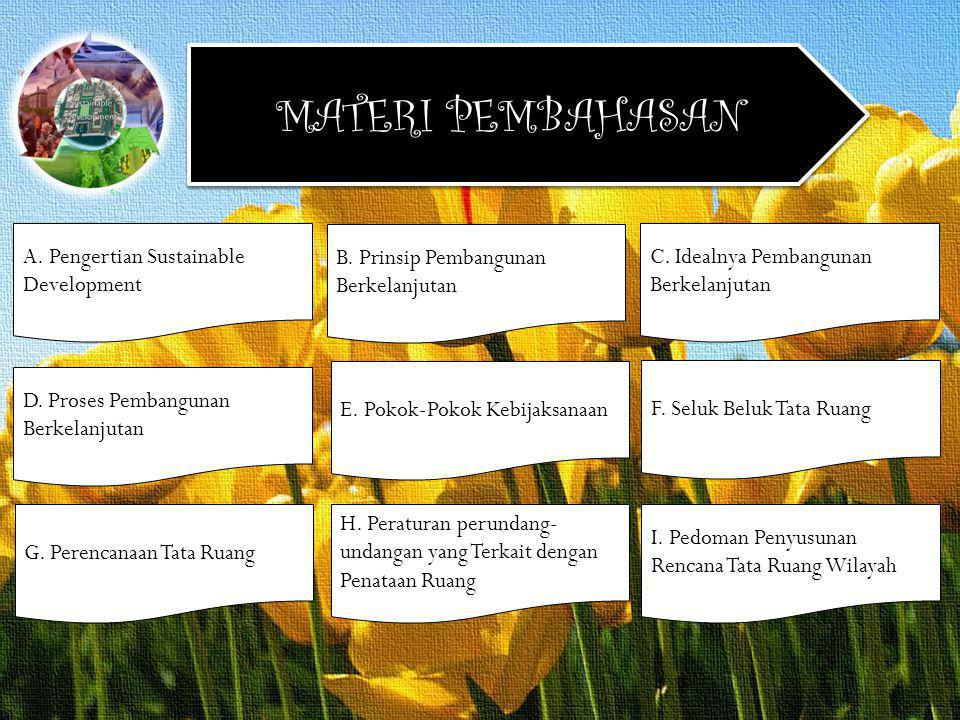 MATERI PEMBAHASAN A. Pengertian Sustainable Development B. Prinsip Pembangunan Berkelanjutan C. Idealnya Pembangunan Berkelanjutan D. Proses Pembangun