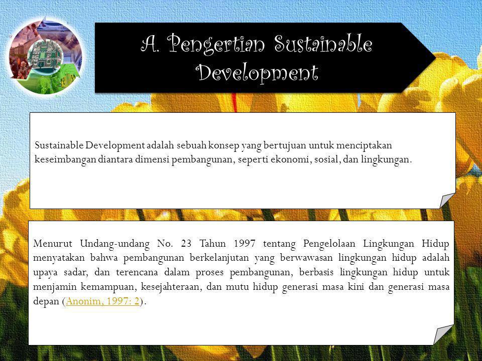 A. Pengertian Sustainable Development Menurut Undang-undang No. 23 Tahun 1997 tentang Pengelolaan Lingkungan Hidup menyatakan bahwa pembangunan berkel