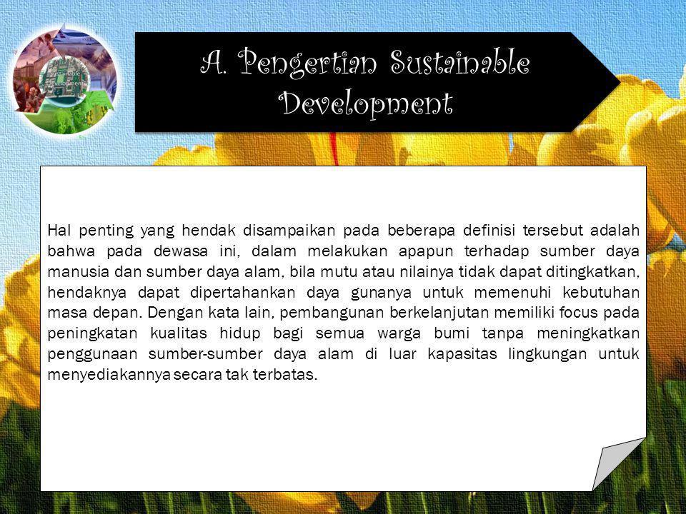 A. Pengertian Sustainable Development Hal penting yang hendak disampaikan pada beberapa definisi tersebut adalah bahwa pada dewasa ini, dalam melakuka