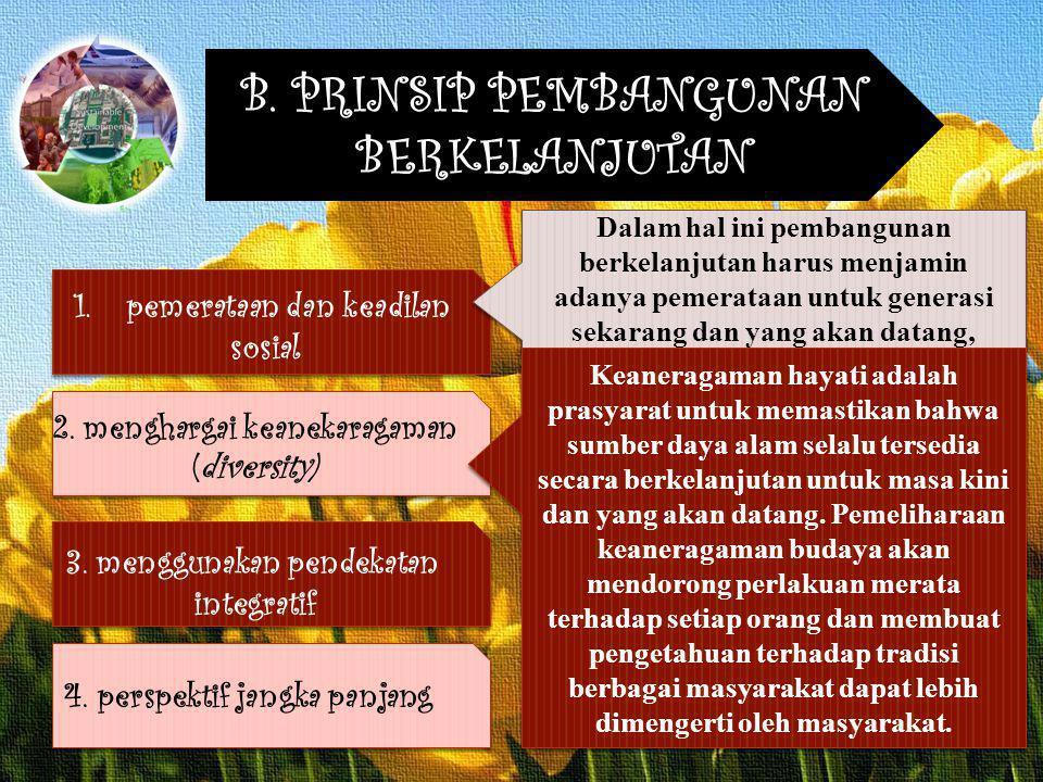 B.PRINSIP PEMBANGUNAN BERKELANJUTAN 1.pemerataan dan keadilan sosial 2.