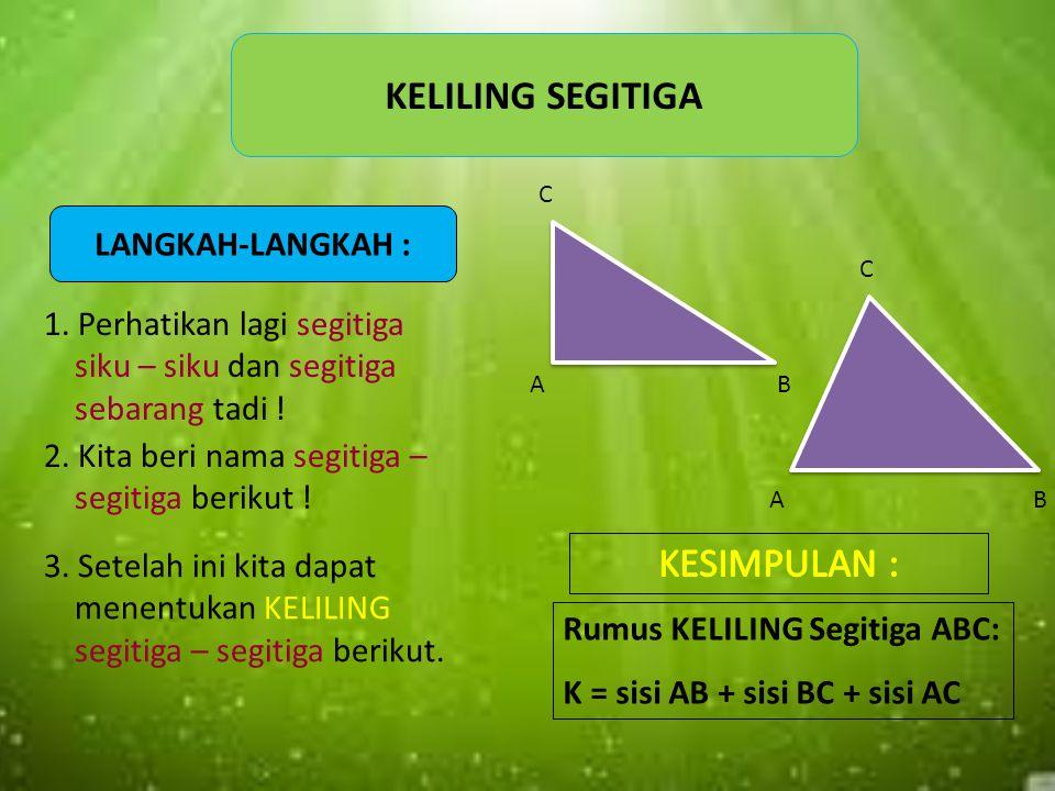 Jika rumus LUAS persegipanjang : L = panjang x lebar Maka rumus LUAS dua segitiga L = alas x tinggi Sehingga rumus LUAS satu segitiga L = ½ x (alas x