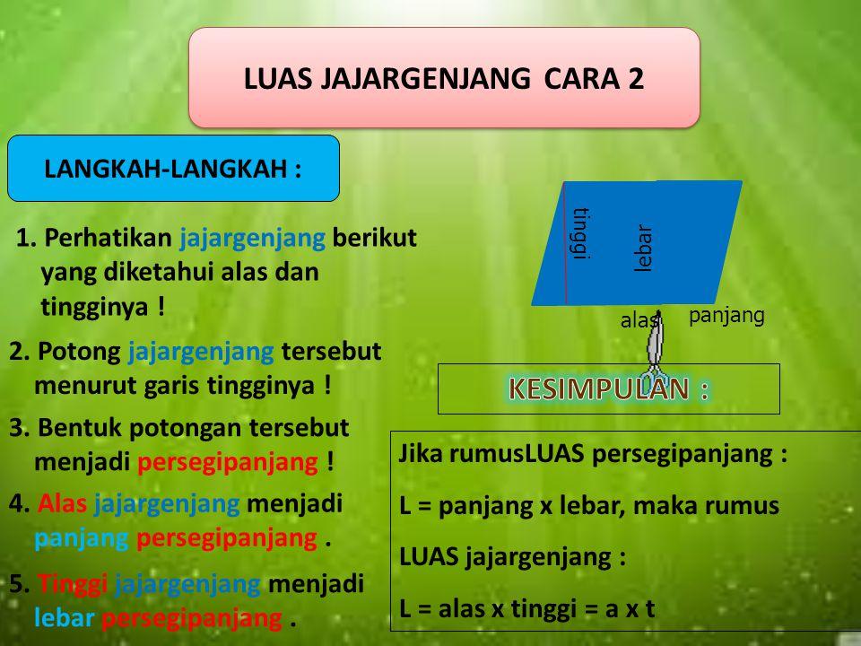 Jika rumus LUAS Jajargenjang adalah : L = alas x tinggi, maka LUAS 2 buah segitiga : L = alas x tinggi, sehingga rumus LUAS sebuah segitiga : L = ½ x