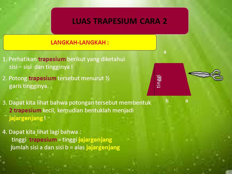 Jika rumus LUAS persegipanjang : L = panjang x lebar, maka rumus LUAS 2 trapesium : L = (sisi a t sisi b) x tinggi, sehingga rumus LUAS sebuah trapesi