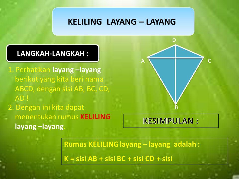 Jika rumus LUAS persegipanjang : L = panjang x lebar, maka rumus LUAS 2 layang – layang : L = diagonal 1 x diagonal 2, sehingga rumus LUAS sebuah laya