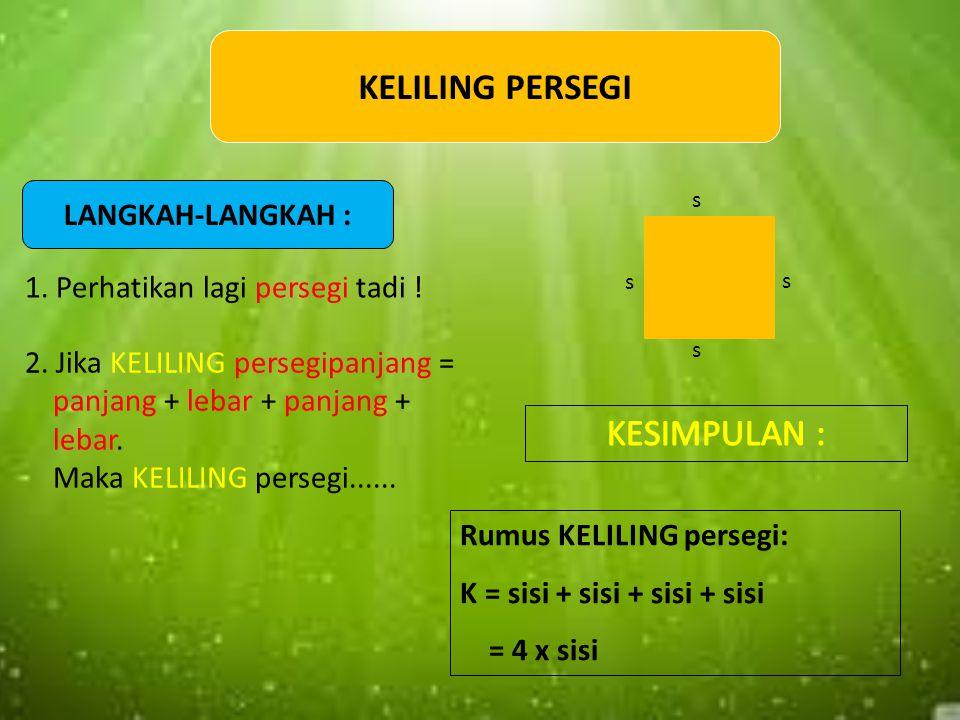 LUAS PERSEGI s s Rumus LUAS persegi : L = sisi x sisi = s x s s s 6 satuan 4 satuan LANGKAH-LANGKAH : 1. Persegi adalah persegipanjang yang semua sisi