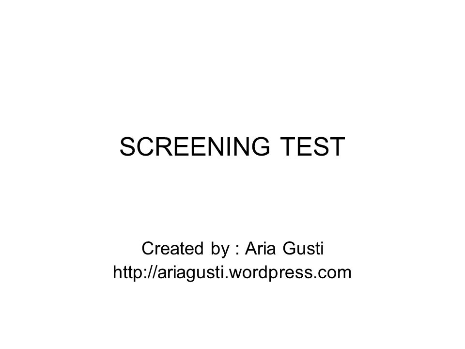 SCREENING TEST Created by : Aria Gusti http://ariagusti.wordpress.com