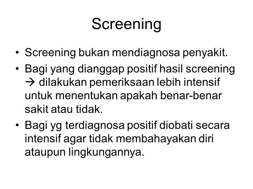 Proses Screening 1.Tahap pertama, dilakukan pemeriksaan terhadap penduduk risiko tinggi  Bila positif dilanjutkan ke : 2.Tahap kedua, yaitu pemeriksaan diagnostik  bila positif diberi pengobatan.
