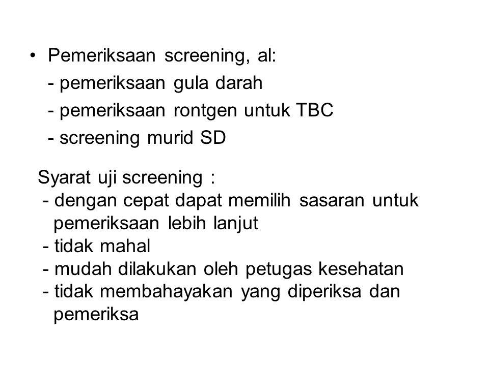 Pemeriksaan screening, al: - pemeriksaan gula darah - pemeriksaan rontgen untuk TBC - screening murid SD Syarat uji screening : - dengan cepat dapat m