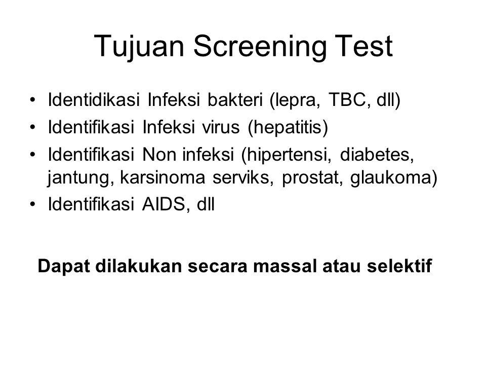 Tujuan Screening Test Identidikasi Infeksi bakteri (lepra, TBC, dll) Identifikasi Infeksi virus (hepatitis) Identifikasi Non infeksi (hipertensi, diab