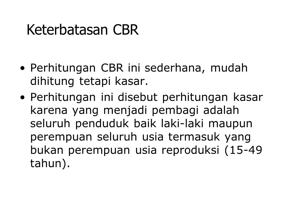 Perhitungan CBR ini sederhana, mudah dihitung tetapi kasar. Perhitungan ini disebut perhitungan kasar karena yang menjadi pembagi adalah seluruh pendu