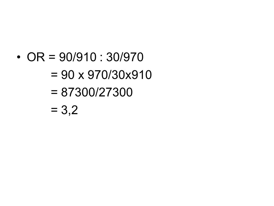 OR = 90/910 : 30/970 = 90 x 970/30x910 = 87300/27300 = 3,2