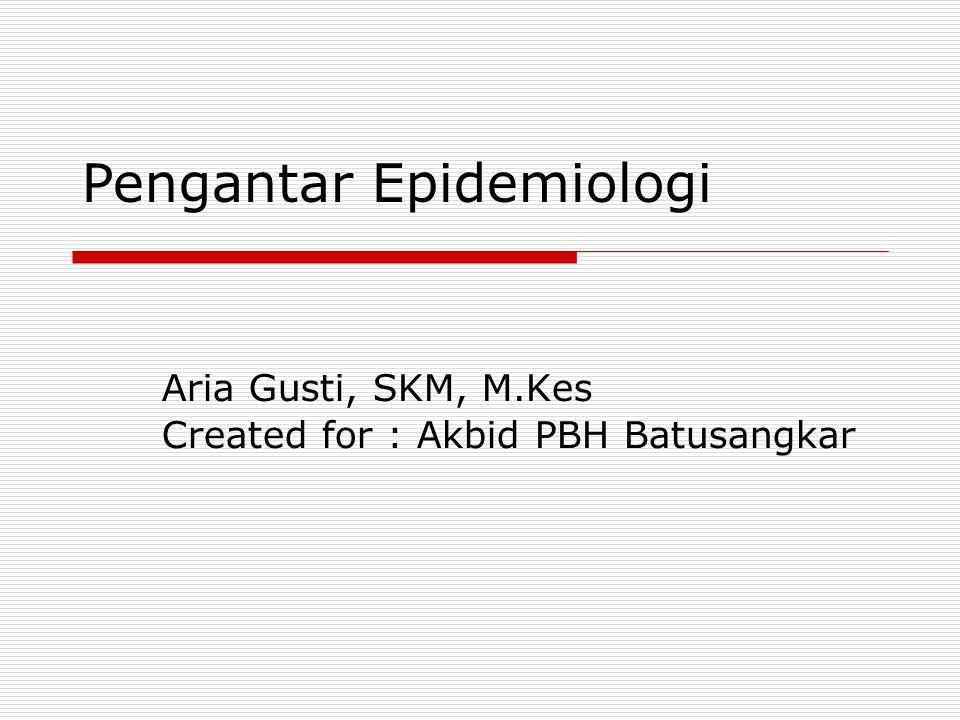 Epidemiologi adalah studi yang mempelajari distribusi dan determinan penyakit dan keadaan kesehatan pada populasi, serta penerapannya untuk pengendalian masalah-masalah kesehatan (Gordis, 2000)  What is Epidemiology .