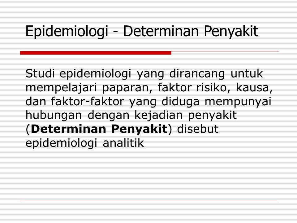Epidemiologi mempelajari penyebab penyakit dengan menggunakan penalaran epidemiologi, terdiri atas : Pendekatan Epidemiologi 1.