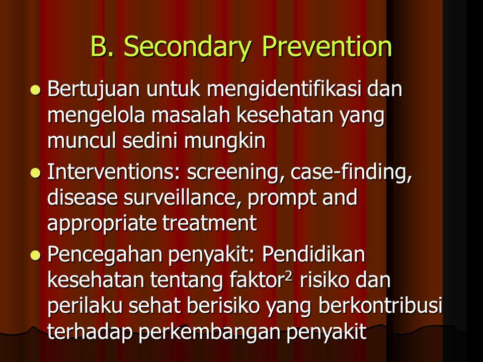 B. Secondary Prevention Bertujuan untuk mengidentifikasi dan mengelola masalah kesehatan yang muncul sedini mungkin Bertujuan untuk mengidentifikasi d