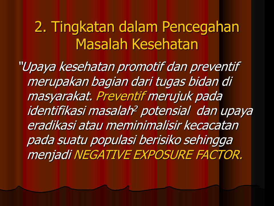 """2. Tingkatan dalam Pencegahan Masalah Kesehatan """"Upaya kesehatan promotif dan preventif merupakan bagian dari tugas bidan di masyarakat. Preventif mer"""