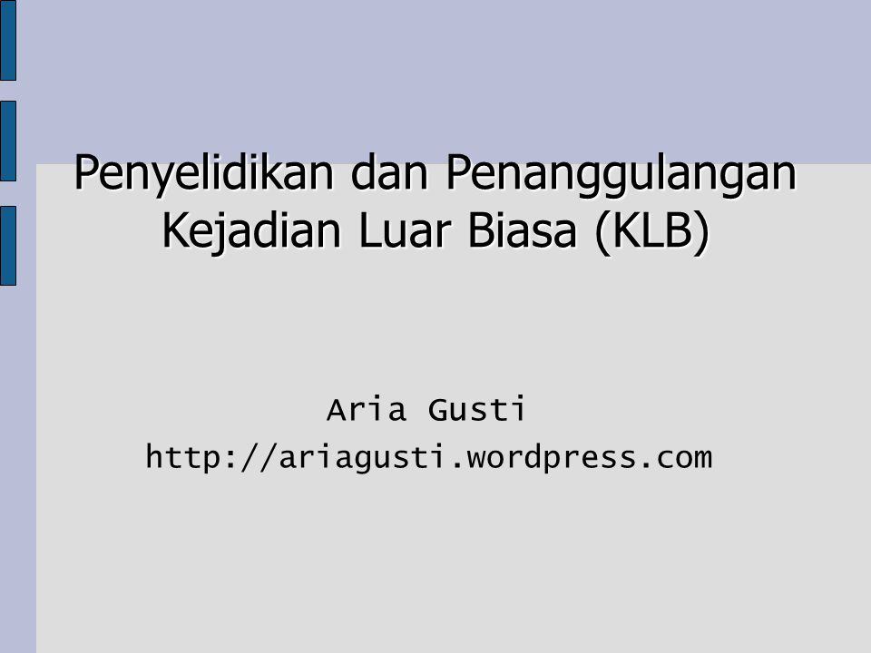 Aria Gusti http://ariagusti.wordpress.com Penyelidikan dan Penanggulangan Kejadian Luar Biasa (KLB)