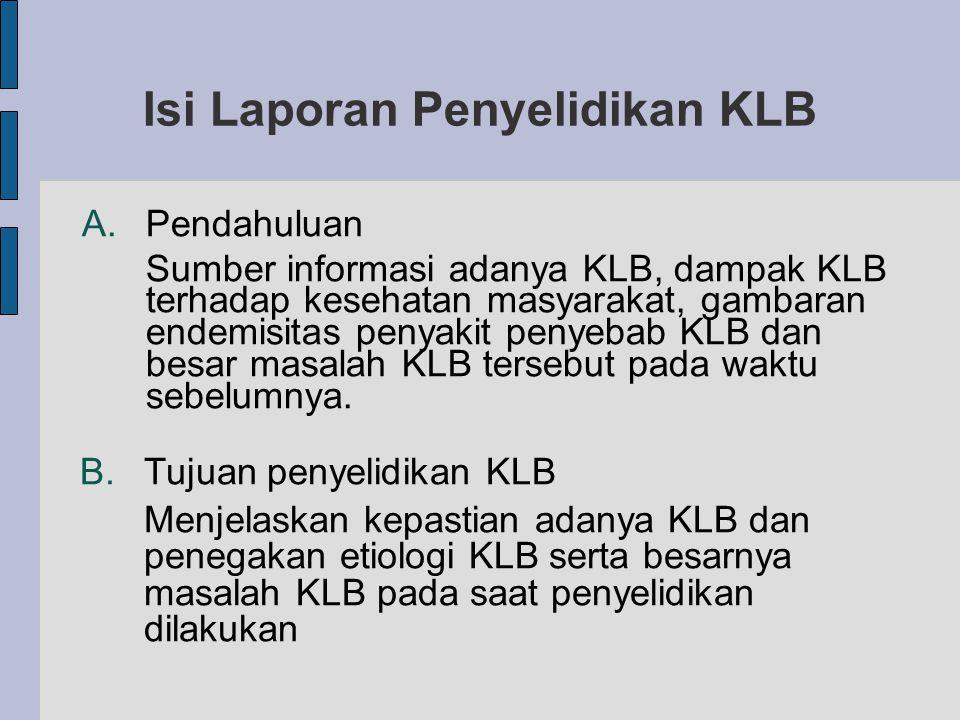 Isi Laporan Penyelidikan KLB A.Pendahuluan Sumber informasi adanya KLB, dampak KLB terhadap kesehatan masyarakat, gambaran endemisitas penyakit penyebab KLB dan besar masalah KLB tersebut pada waktu sebelumnya.