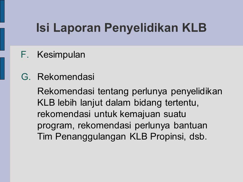 Isi Laporan Penyelidikan KLB F. Kesimpulan G.Rekomendasi Rekomendasi tentang perlunya penyelidikan KLB lebih lanjut dalam bidang tertentu, rekomendasi