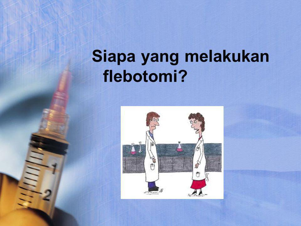 Siapa yang melakukan flebotomi?