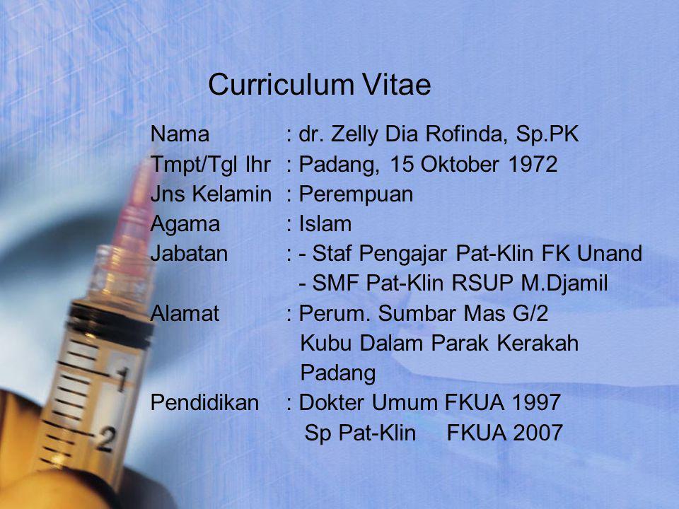 Curriculum Vitae Nama : dr. Zelly Dia Rofinda, Sp.PK Tmpt/Tgl lhr: Padang, 15 Oktober 1972 Jns Kelamin : Perempuan Agama: Islam Jabatan: - Staf Pengaj