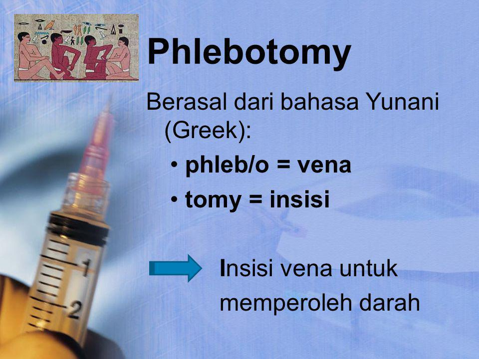 Phlebotomy Berasal dari bahasa Yunani (Greek): phleb/o = vena tomy = insisi Insisi vena untuk memperoleh darah