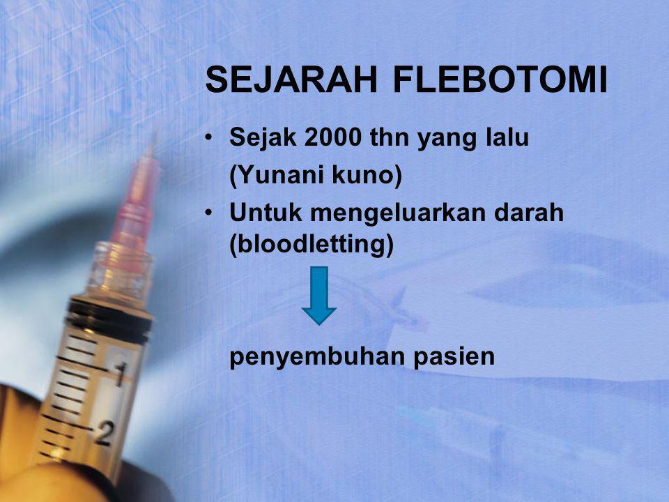 SEJARAH FLEBOTOMI Sejak 2000 thn yang lalu (Yunani kuno) Untuk mengeluarkan darah (bloodletting) penyembuhan pasien