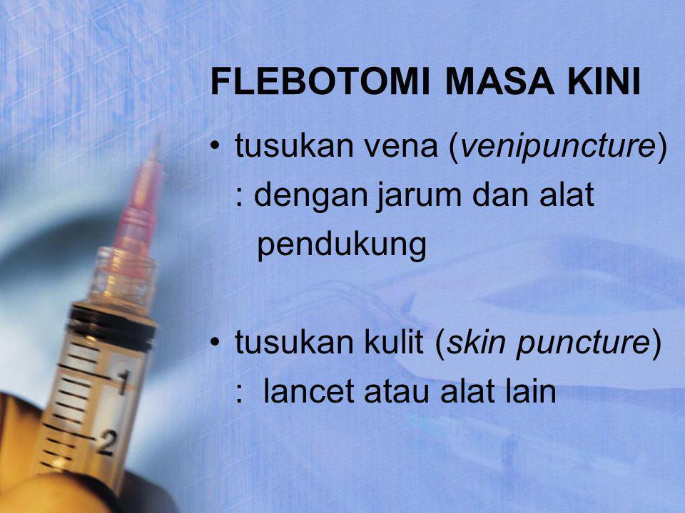 FLEBOTOMI MASA KINI tusukan vena (venipuncture) : dengan jarum dan alat pendukung tusukan kulit (skin puncture) : lancet atau alat lain