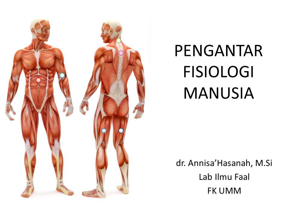 PENGANTAR FISIOLOGI MANUSIA dr. Annisa'Hasanah, M.Si Lab Ilmu Faal FK UMM