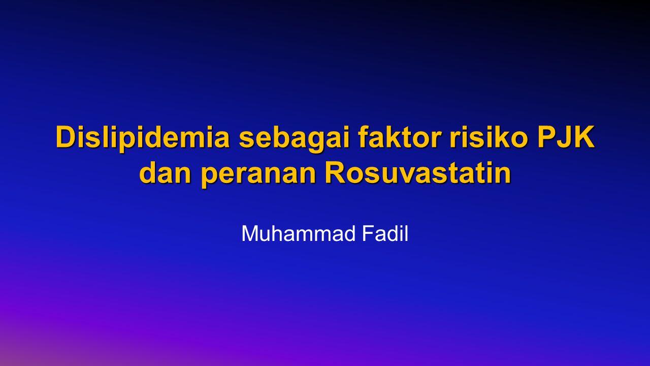 Dislipidemia sebagai faktor risiko PJK dan peranan Rosuvastatin Muhammad Fadil