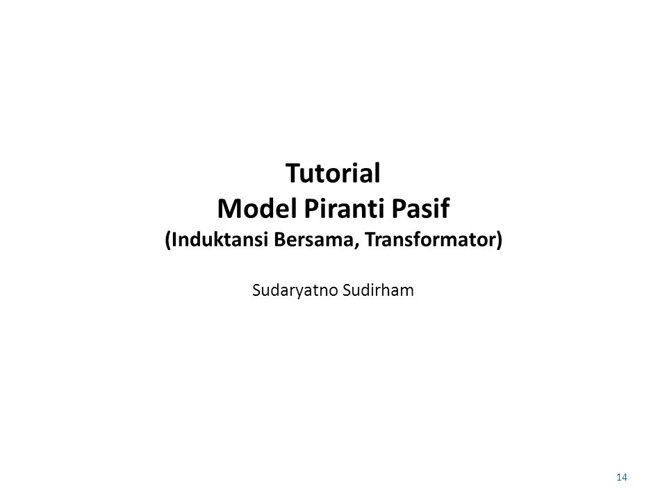 Tutorial Model Piranti Pasif (Induktansi Bersama, Transformator) Sudaryatno Sudirham 14